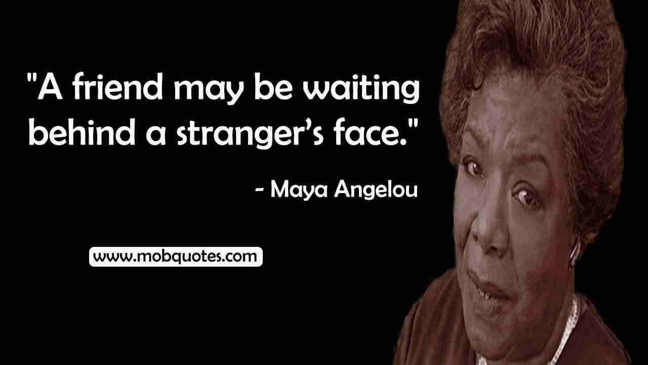 MAYA ANGELOU QUOTES ABOUT FRIENDSHIP