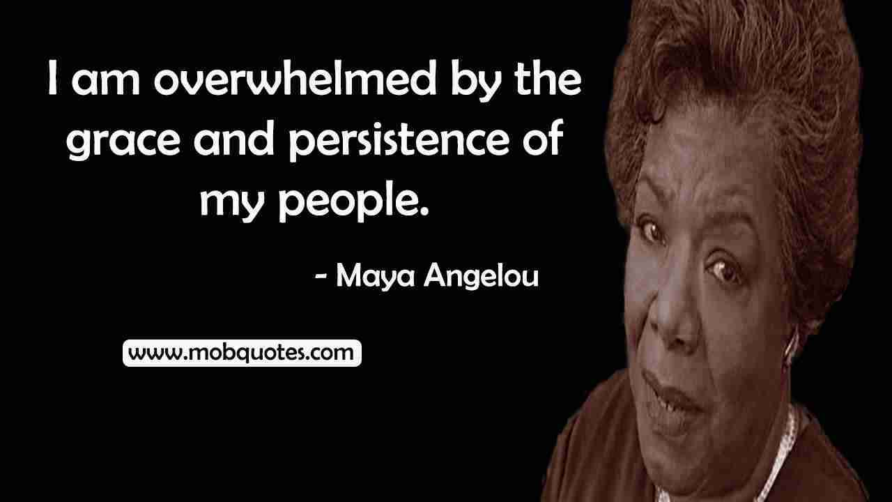 MAYA ANGELOU QUOTES ABOUT HISTORY, BLACK HISTORY, RACISM